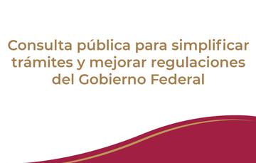 Consulta pública para simplificar trámites y mejorar regulaciones del Gobierno Federal