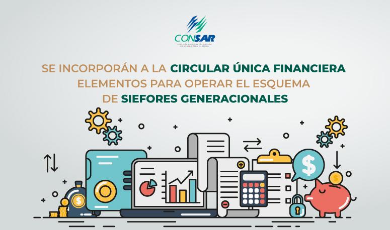 Se incorporarán a la Circular Única Financiera elementos para operar el esquema de SIEFORES Generacionales.