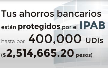Tus ahorros bancarios protegidos hasta por 400 mil UDIs al 20 de septiembre de 2019.