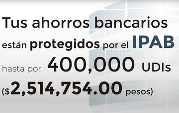 Tus ahorros bancarios protegidos hasta por 400 mil UDIs al 21 de septiembre de 2019.