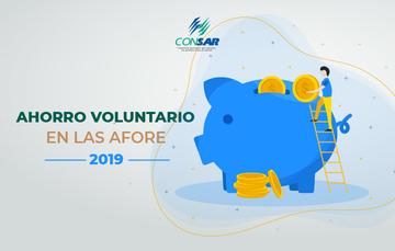 Ahorro Voluntario en las AFORE mantiene crecimiento en 2019.