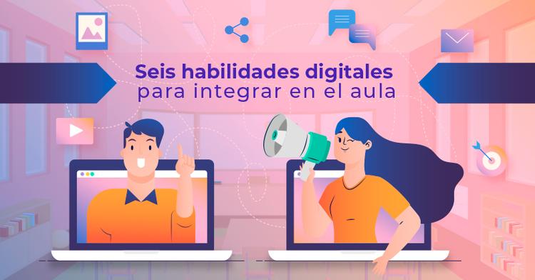 Seis habilidades digitales para integrar en el aula