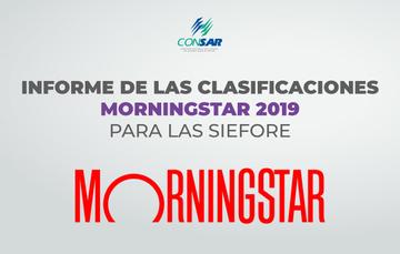 Informe de las clasificaciones MORNINGSTAR 2019 para las SIEFORE.