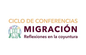 """Ciclo de Conferencias """"Migración: reflexiones en la coyuntura"""""""