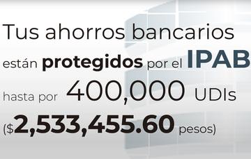 Tus ahorros bancarios protegidos hasta por 400 mil UDIs al 13 de noviembre de 2019.