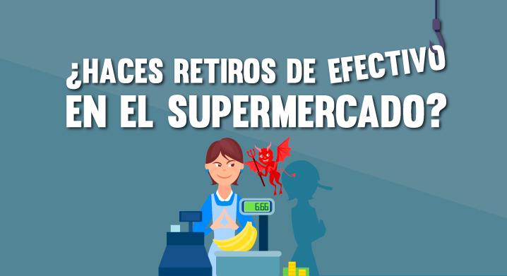 ¿Haces retiros de efectivo en el supermercado?