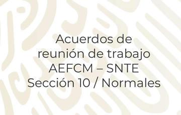 Acuerdos de reunión de trabajo AEFCM – SNTE-Sección 10 / Normales