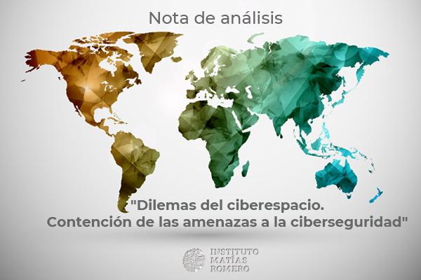 """Nota de análisis """"Dilemas del ciberespacio. Contención de las amenazas a la ciberseguridad"""""""