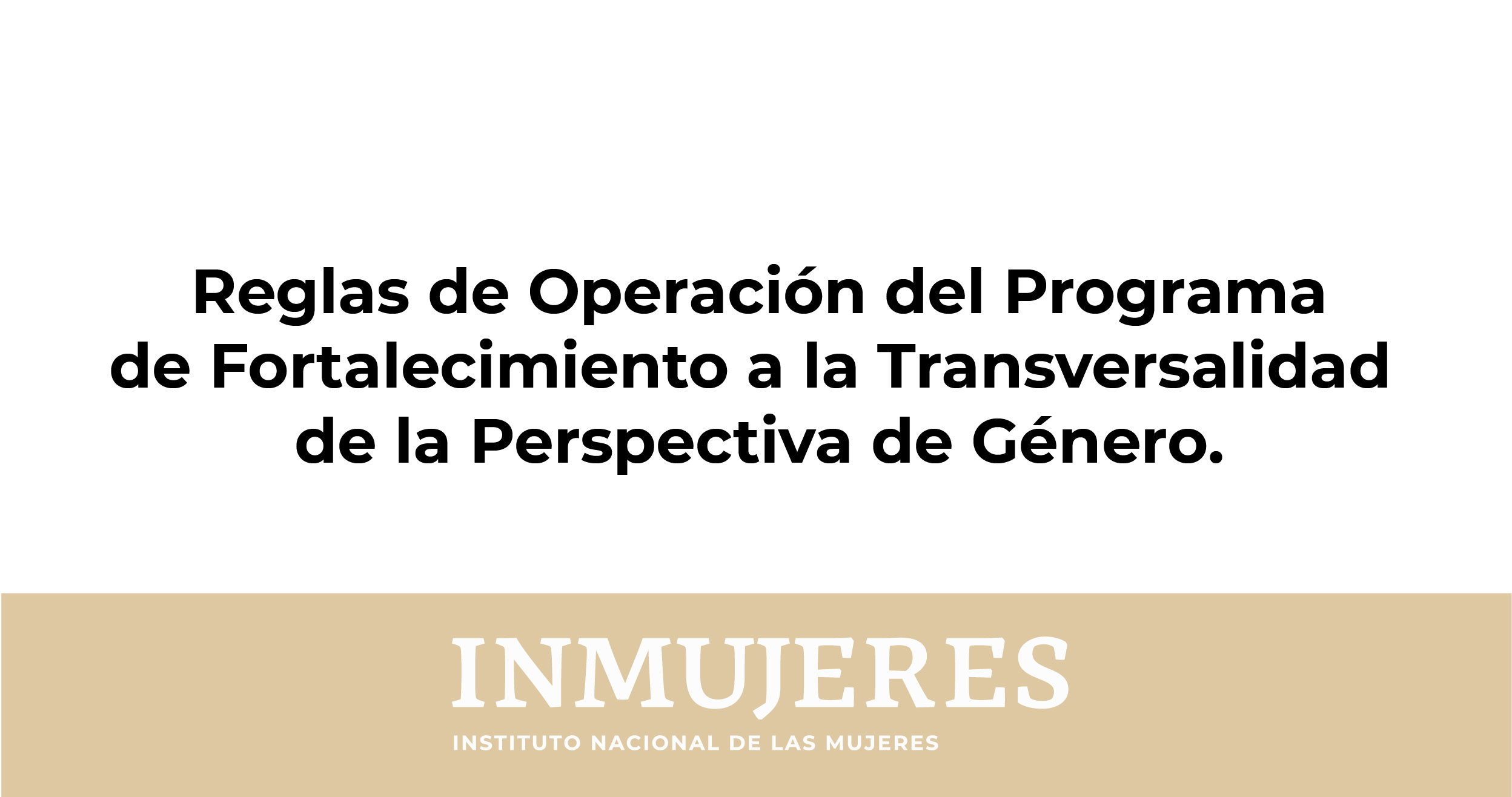REGLAS DE OPERACIÓN DEL PROGRAMA DE FORTALECIMIENTO A LA TRASVERSALIDAD DE LA PERSPECTIVA DE GÉNERO 2020