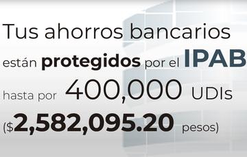 Tus ahorros bancarios están protegidos hasta por 400 mil UDIs al 19 de febrero de 2020.