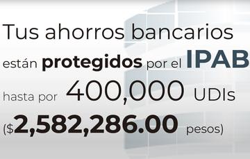 Tus ahorros bancarios están protegidos hasta por 400 mil UDIs al 20 de febrero de 2020.