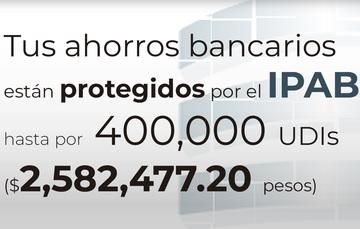 Tus ahorros bancarios están protegidos hasta por 400 mil UDIs al 21 de febrero de 2020.