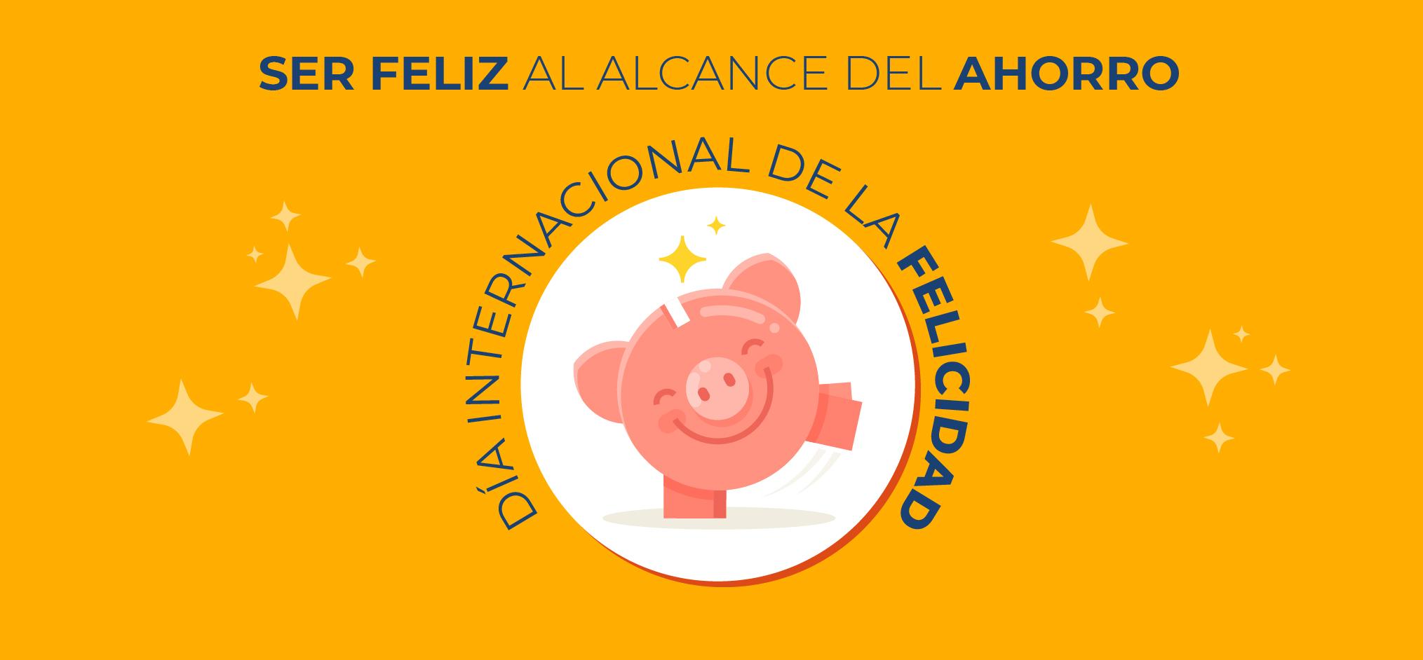 Blog: Día internacional de la felicidad, la felicidad al alcance del ahorro.