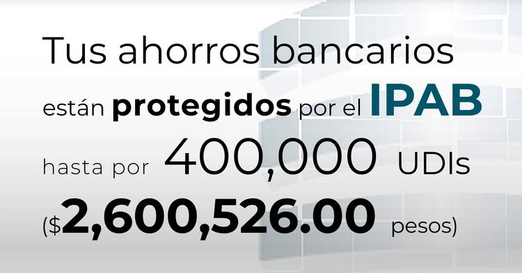 Tus ahorros bancarios están protegidos hasta por 400 mil UDIs al 5 de abril de 2020.