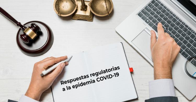 Respuestas regulatorias a la epidemia COVID-19