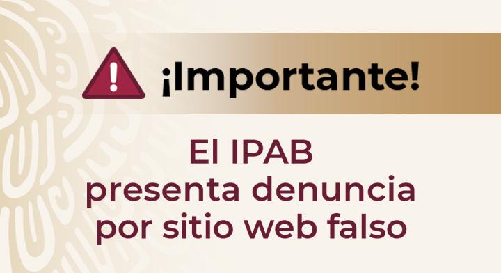 El IPAB presenta denuncia por sitio web falso.