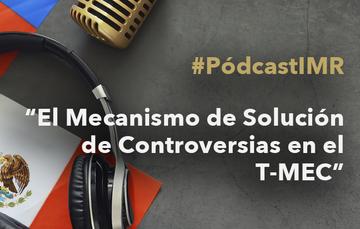 """Programa de radio """"El Mecanismo de Solución de Controversias en el T-MEC"""""""