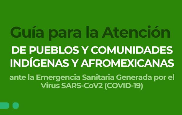 Guía para la atención de pueblos indígenas y afromexicano ante el COVID-19, en lenguas indígenas.
