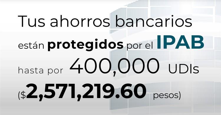 Tus ahorros bancarios están protegidos hasta por 400 mil UDIs al 2 de junio de 2020.