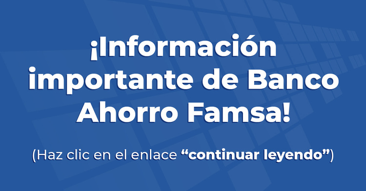 Información importante de Banco Ahorro Famsa.