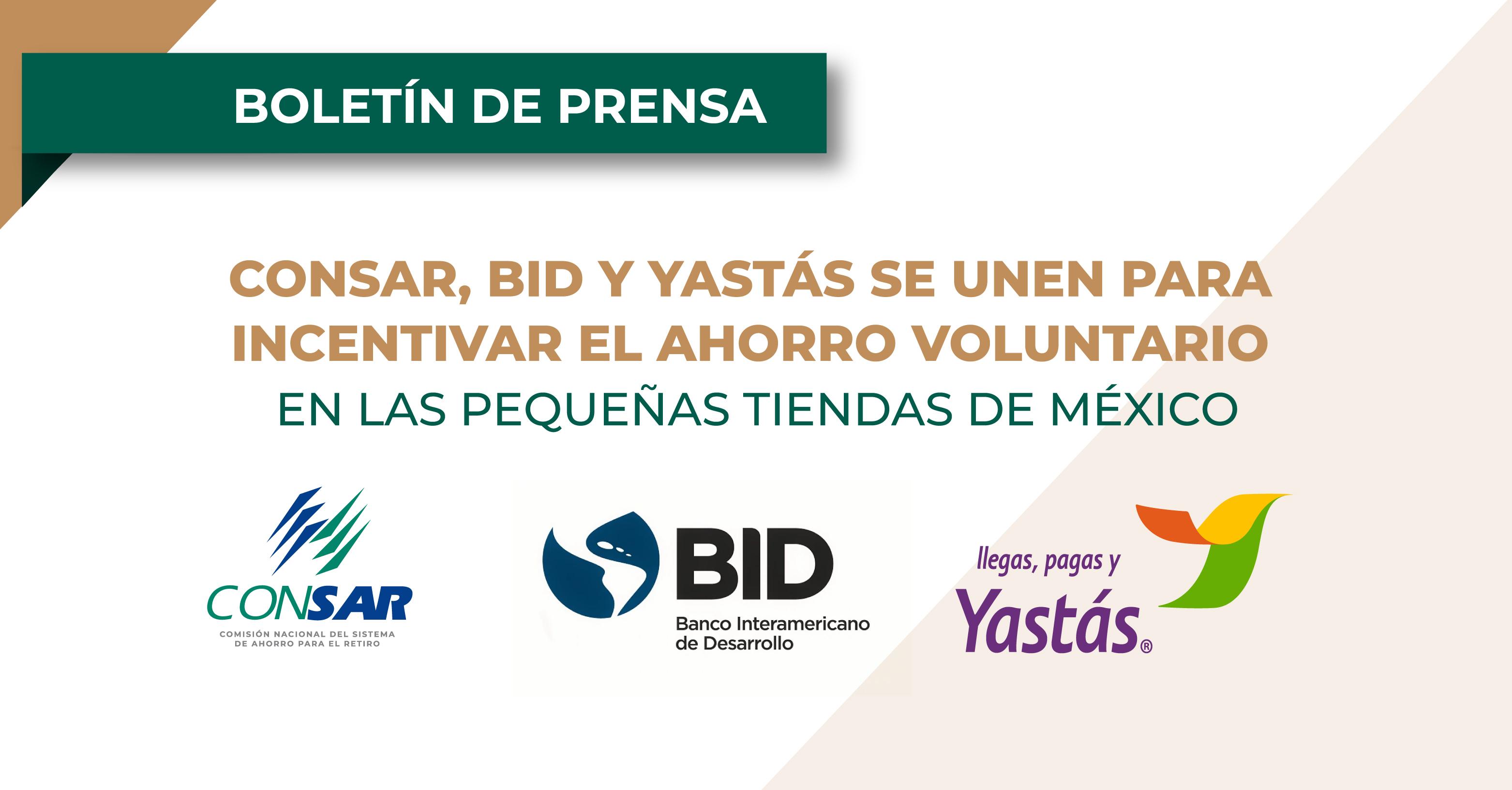 CONSAR, BID y Yastás se unen para diseñar mecanismos de economía conductual a fin de incentivar el ahorro voluntario en las pequeñas tiendas de México.