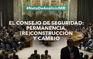 """Nota de análisis """"El Consejo de Seguridad: permanencia, (re)construcción y cambio"""""""