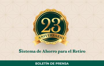 El Sistema de Ahorro para el Retiro a 23 años de su creación.
