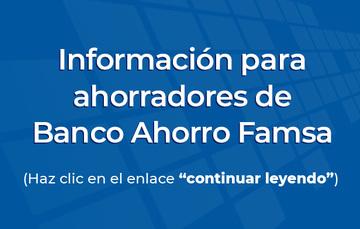 Información para ahorradores de Banco Ahorro Famsa.