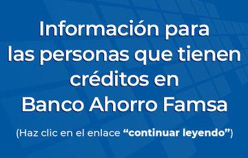 Información para las personas que tienen créditos en Banco Ahorro Famsa.