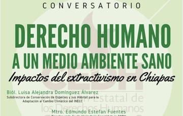 """Conversatorio sobre """"Derecho Humano a un medio ambiente sano: Impactos del extractivismo en Chiapas"""""""