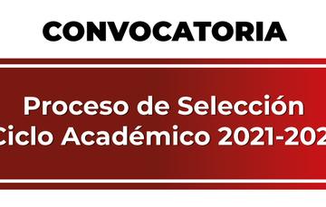 CONVOCATORIA Proceso de Selección Ciclo Académico 2021-2022