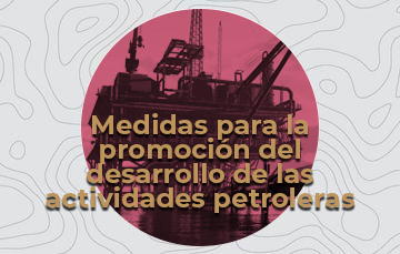 Preguntas frecuentes: Medidas a fin de promover el desarrollo de las actividades petroleras