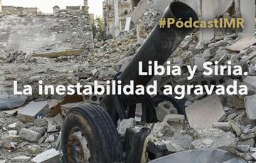 """Pódcast """"Libia y Siria. La inestabilidad agravada"""""""