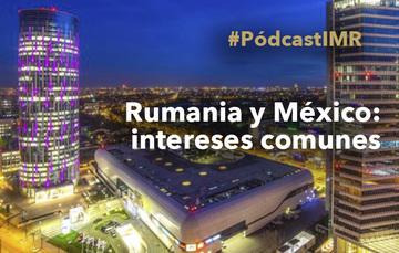"Pódcast ""Rumania y México: intereses comunes"""