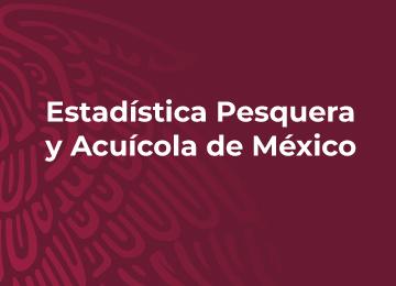 Estadística Pesquera y Acuícola de México