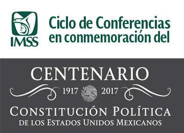 Conferencias sobre la relación de la Constitución Política de los Estados Unidos Mexicanos de 1917 y el IMSS