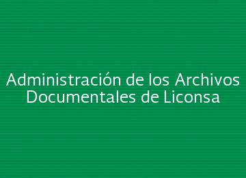 ADMINISTRACIÓN DE LOS ARCHIVOS DOCUMENTALES DE LICONSA