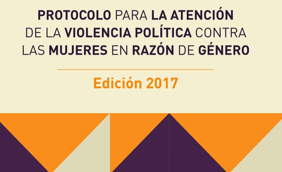 Protocolo para la Atención de la Violencia Política contra las Mujeres en Razón de Género 2017