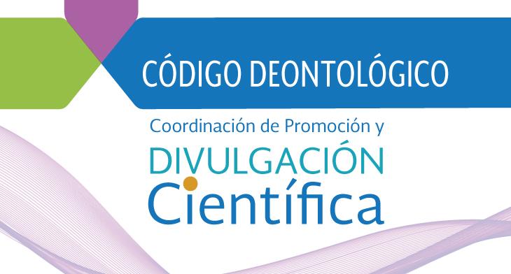 Código Deontológico de la Coordinación de Promoción y Divulgación Científica