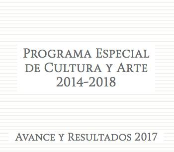 Informe de Avance y Resultados 2017 del Programa Especial de Cultura y Arte 2014-2018 (PECA)