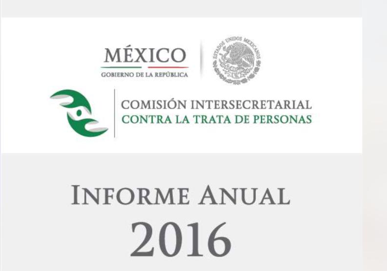 Informe Anual de la Comisión Intersecretarial para Prevenir, Sancionar y Erradicar los Delitos en Materia de Trata de Personas 2016
