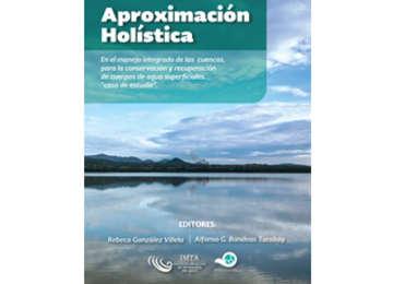 Aproximación holística en el manejo integrado de las cuencas, para la conservación y recuperación de cuerpos de agua superficiales
