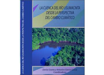 La cuenca del río Usumacinta desde la perspectiva del cambio climático