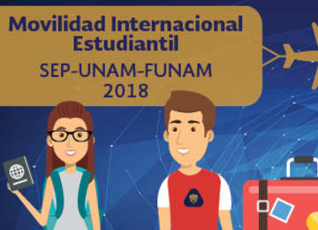 Beca de Movilidad Internacional Estudiantil SEP-UNAM-FUNAM 2018