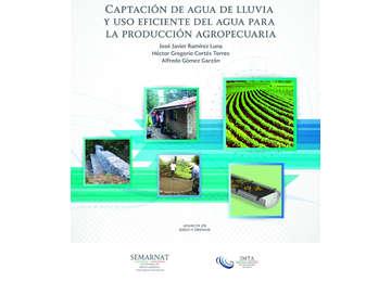 Captación de agua de lluvia y uso eficiente del agua para la producción agropecuaria