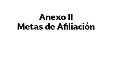 Anexo II, Metas de Afiliación.