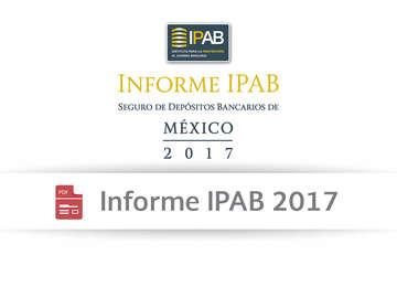 Informe IPAB 2017 Seguro de Depósitos Bancarios de México