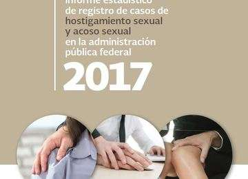 Informe Casos de hostigamiento y acoso sexual en la Administración Pública Federal, 2017
