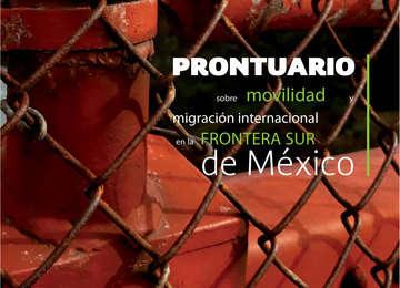 Prontuario sobre movilidad y migración internacional en la Frontera Sur de México.