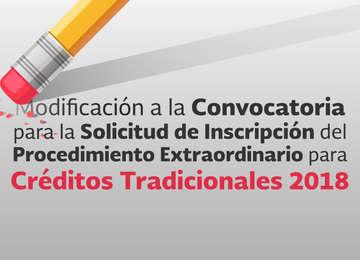Modificación a la Convocatoria para la Solicitud de Inscripción del Procedimiento Extraordinario para  Créditos Tradicionales 2018